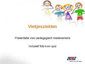 Vlekjesziekten Presentatie voor pedagogisch medewerkers Inclusief fotos en