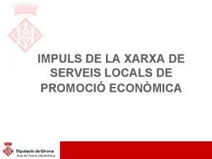 IMPULS DE LA XARXA DE SERVEIS LOCALS DE