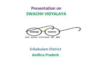 Presentation on SWACHH VIDYALAYA Srikakulam District Andhra Pradesh