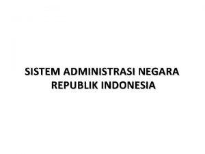 SISTEM ADMINISTRASI NEGARA REPUBLIK INDONESIA Pengertian Sistem Sistem