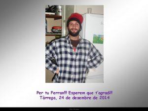 Per tu Ferran Esperem que tagradi Trrega 24
