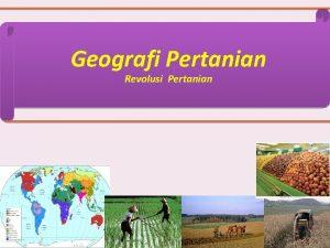 Geografi Pertanian Revolusi Pertanian Revolusi Pertanian Teknologi yang