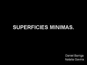 SUPERFICIES MINIMAS Daniel Barriga Natalia Gaviria Glosario bsico