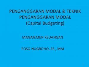 PENGANGGARAN MODAL TEKNIK PENGANGGARAN MODAL Capital Budgeting MANAJEMEN