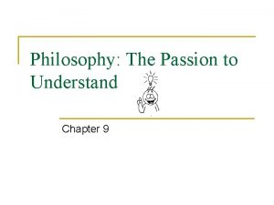 Philosophy The Passion to Understand Chapter 9 Philosophy