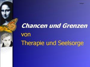 Vortrag 3 Chancen und Grenzen von Therapie und