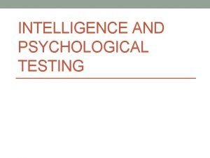 INTELLIGENCE AND PSYCHOLOGICAL TESTING KEY CONCEPTS IN PSYCHOLOGICAL