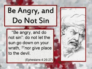 Be Angry and Do Not Sin Be angry