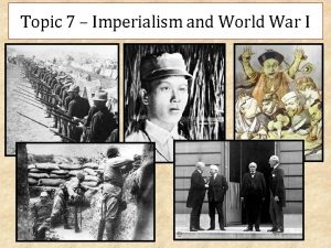 Topic 7 Imperialism and World War I Imperialism