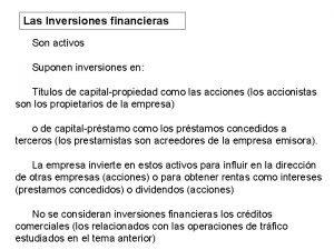Las Inversiones financieras Son activos Suponen inversiones en