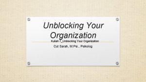 Unblocking Your Organization Kuliah 7Unblocking Your Organization Cut