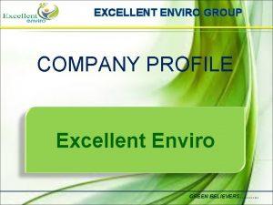EXCELLENT ENVIRO GROUP COMPANY PROFILE Excellent Enviro GREEN