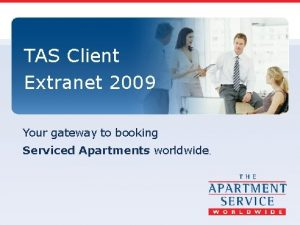 TAS Client Extranet 2009 Your gateway to booking