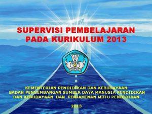SUPERVISI PEMBELAJARAN PADA KURIKULUM 2013 KEMENTERIAN PENDIDIKAN DAN
