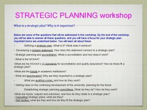STRATEGIC PLANNING workshop What is a strategic plan