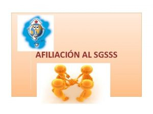 AFILIACIN AL SGSSS GLOSARIO AFILIACIN Es el acto