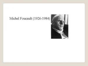Michel Foucault 1926 1984 Lhestymistapa poliittiseen filosofiaan vallan