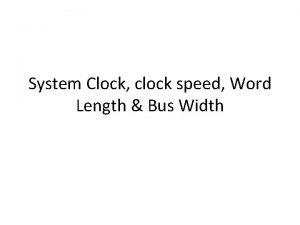 System Clock clock speed Word Length Bus Width