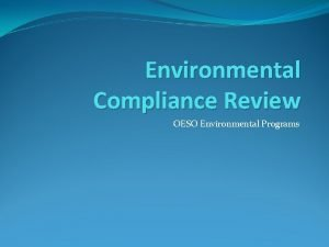 Environmental Compliance Review OESO Environmental Programs In October