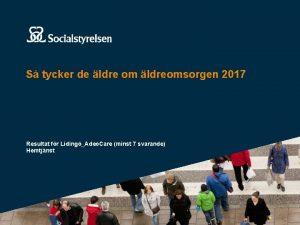 S tycker de ldre om ldreomsorgen 2017 Resultat
