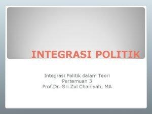 INTEGRASI POLITIK Integrasi Politik dalam Teori Pertemuan 3