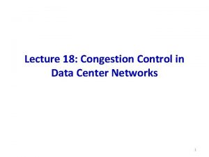 Lecture 18 Congestion Control in Data Center Networks