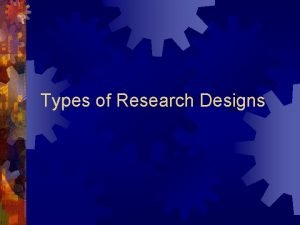 Types of Research Designs Experimental Quasi Experimental Observational
