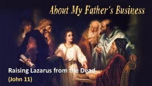 About My Fathers Business Raising Lazarus from the