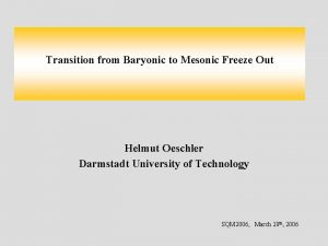 Transition from Baryonic to Mesonic Freeze Out Helmut