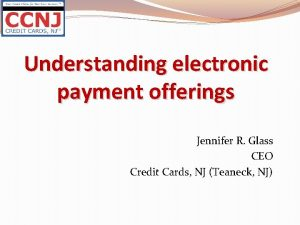 Understanding electronic payment offerings Jennifer R Glass CEO