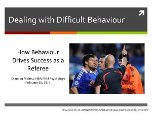 Dealing with Difficult Behaviour How Behaviour Drives Success