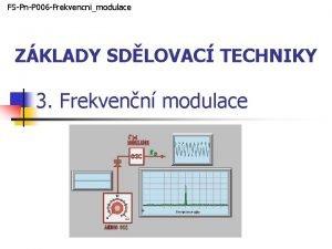 FSPnP 006 Frekvencnimodulace ZKLADY SDLOVAC TECHNIKY 3 Frekvenn