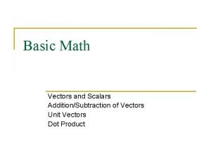 Basic Math Vectors and Scalars AdditionSubtraction of Vectors