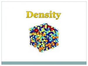 Density What is Density Density is a physical