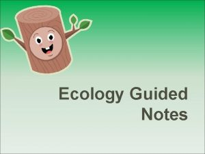 Ecology Guided Notes What is Ecology Ecology the