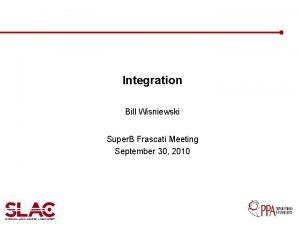 Integration Bill Wisniewski Super B Frascati Meeting September