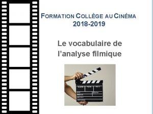 FORMATION COLLGE AU CINMA 2018 2019 Le vocabulaire