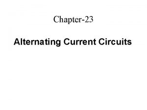 Chapter23 Alternating Current Circuits AC Circuits All the