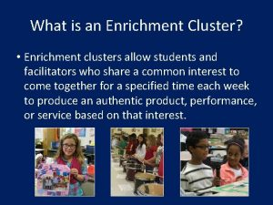 What is an Enrichment Cluster Enrichment clusters allow