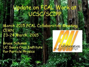 Update on FCAL Work at UCSCSCIPP March 2015