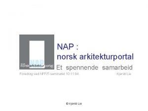 NAP norsk arkitekturportal Et spennende samarbeid Foredrag ved