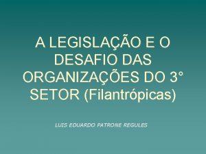 A LEGISLAO E O DESAFIO DAS ORGANIZAES DO