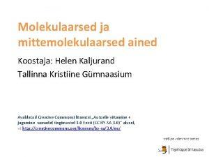 Molekulaarsed ja mittemolekulaarsed ained Koostaja Helen Kaljurand Tallinna