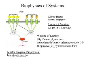 Biophysics of Systems Dieter Braun Systems Biophysics Lecture