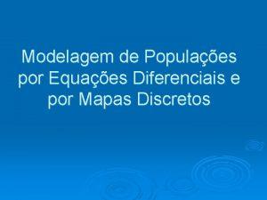 Modelagem de Populaes por Equaes Diferenciais e por