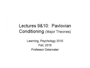 Lectures 910 Pavlovian Conditioning Major Theories Learning Psychology
