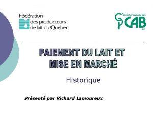 Historique Prsent par Richard Lamoureux Historique Lintervention la