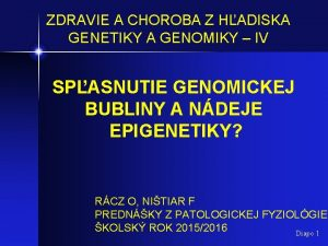 ZDRAVIE A CHOROBA Z HADISKA GENETIKY A GENOMIKY