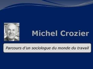 Michel Crozier Parcours dun sociologue du monde du