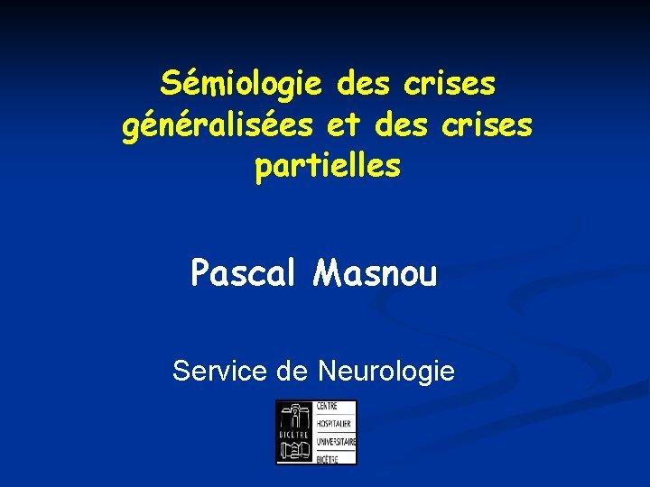 Smiologie des crises gnralises et des crises partielles